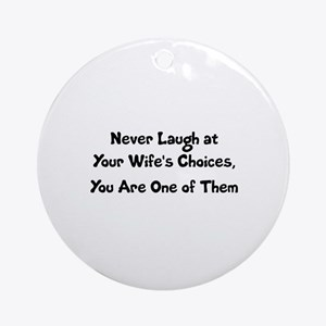 Never Laugh at Your Wife's Choices, Round Ornament