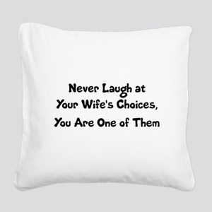 Never Laugh at Your Wife's Ch Square Canvas Pillow