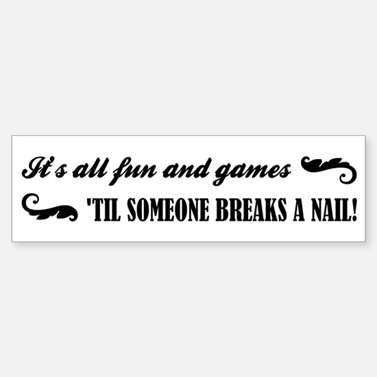ITS ALL FUN AND GAM... Bumper Bumper Bumper Sticker