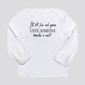 ITS ALL FUN AND GAM... Long Sleeve T-Shirt