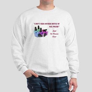 I DON'T NEED... Sweatshirt