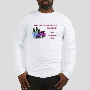 I DON'T NEED... Long Sleeve T-Shirt