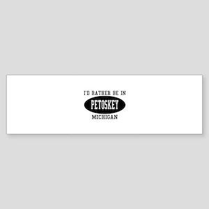 I'd Rather Be in Petoskey, Mi Bumper Sticker