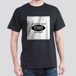 I'd Rather Be in Petoskey, Mi Dark T-Shirt