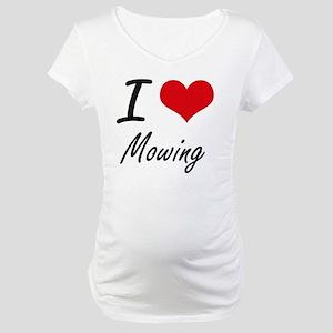I Love Mowing Maternity T-Shirt