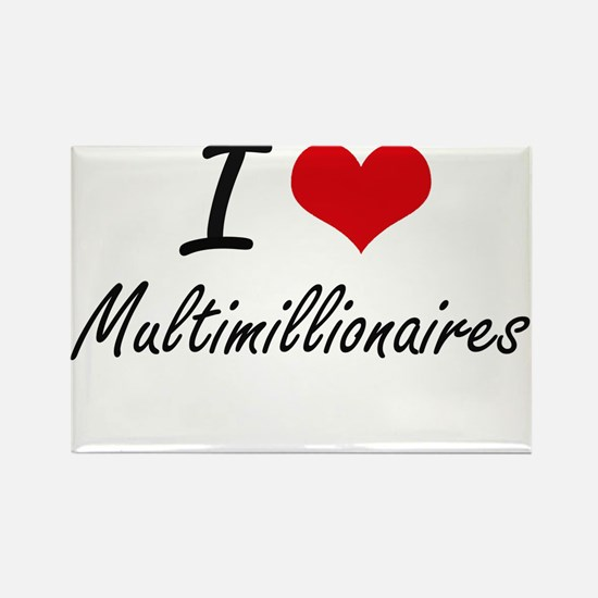I Love Multimillionaires Magnets