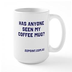 Has Anyone Seen My Coffee Mug Large Mugs