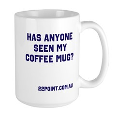 Has Anyone Seen My Coffee Mug Large Mugs