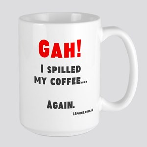 Gah I Spilled My Coffee... Again, Large Mug Mugs
