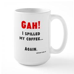 Gah I Spilled My Coffee... Again, Large Mug Mugs