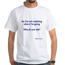 Not Watching Where I'm Going White T-Shirt