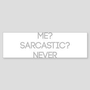 Me Sarcastic? Never Bumper Sticker