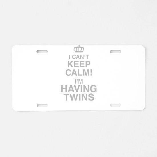 I Cant Keep Calm! Im Having Twins Aluminum License