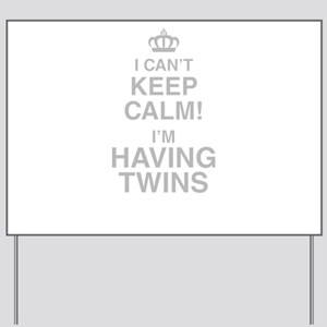 I Cant Keep Calm! Im Having Twins Yard Sign
