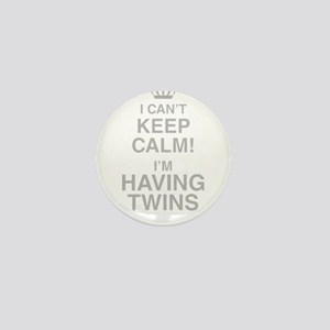 I Cant Keep Calm! Im Having Twins Mini Button