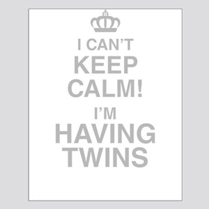 I Cant Keep Calm! Im Having Twins Posters