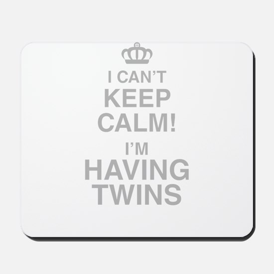 I Cant Keep Calm! Im Having Twins Mousepad