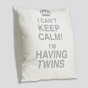I Cant Keep Calm! Im Having Twins Burlap Throw Pil