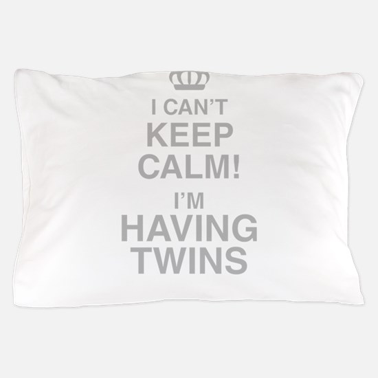 I Cant Keep Calm! Im Having Twins Pillow Case