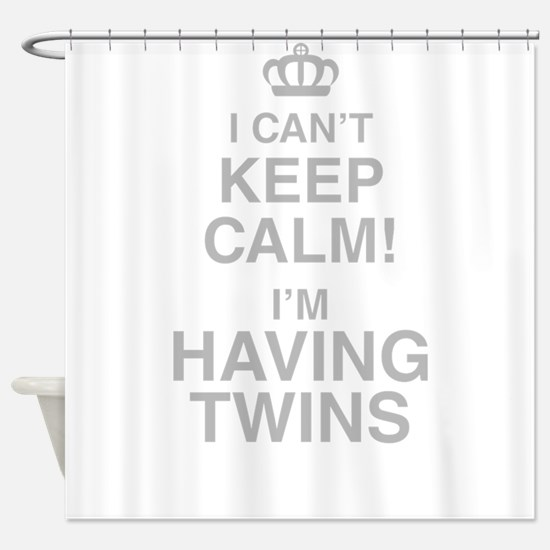 I Cant Keep Calm! Im Having Twins Shower Curtain