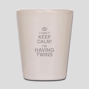 I Cant Keep Calm! Im Having Twins Shot Glass