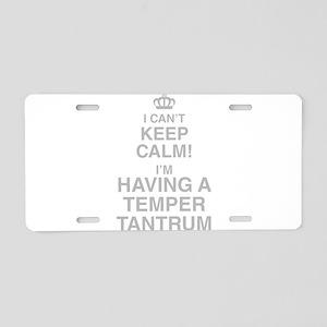 I Cant Keep Calm Im Having A Temper Tantrum Alumin