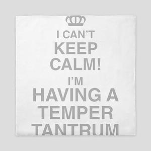 I Cant Keep Calm Im Having A Temper Tantrum Queen