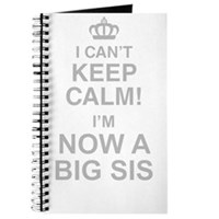 I Cant Keep Calm! Im Now A Big Sis Journal