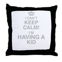I Cant Keep Calm! Im Having A Kid Throw Pillow
