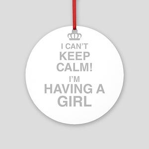 I Cant Keep Calm! Im Having A Girl Round Ornament