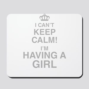 I Cant Keep Calm! Im Having A Girl Mousepad
