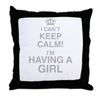 I Cant Keep Calm! Im Having A Girl Throw Pillow