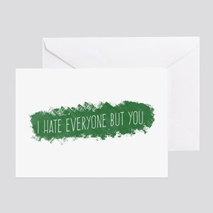 I Hate Everyone But You Greeting Cards