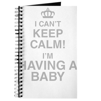 I Cant Keep Calm! Im Having A Baby Journal