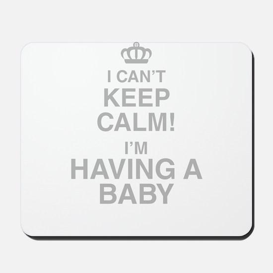 I Cant Keep Calm! Im Having A Baby Mousepad