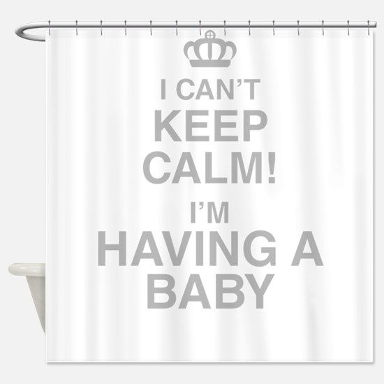 I Cant Keep Calm! Im Having A Baby Shower Curtain