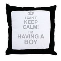 I Cant Keep Calm! Im Having A Boy Throw Pillow
