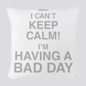 I Cant Keep Calm! Im Having A Bad Day Woven Throw