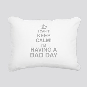 I Cant Keep Calm! Im Having A Bad Day Rectangular