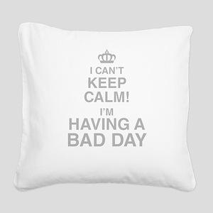I Cant Keep Calm! Im Having A Bad Day Square Canva