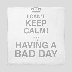 I Cant Keep Calm! Im Having A Bad Day Queen Duvet