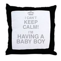 I Cant Keep Calm! Im Having A Baby Boy Throw Pillo