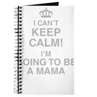 I Cant Keep Calm! Im Going To Be A Mama Journal