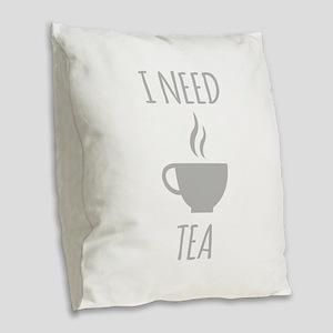 I Need Tea Burlap Throw Pillow