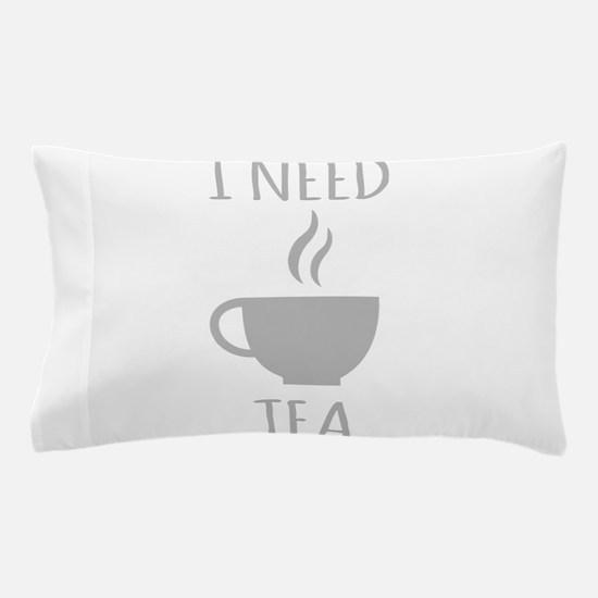 I Need Tea Pillow Case