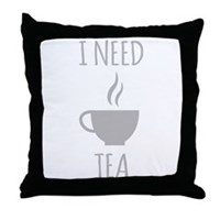 I Need Tea Throw Pillow
