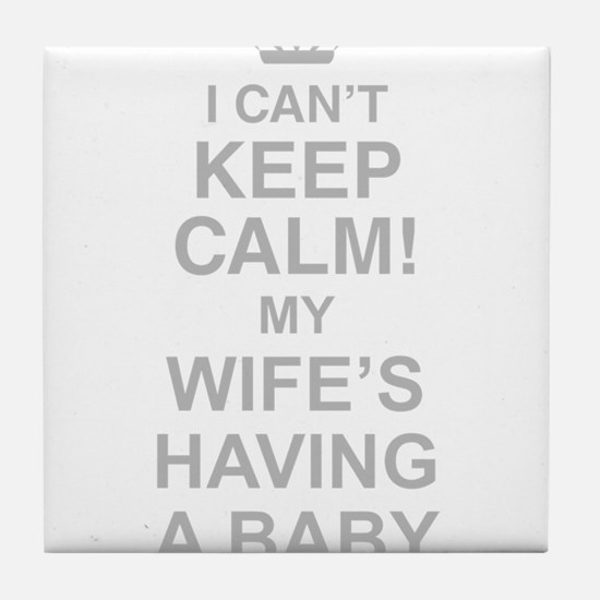 I Cant Keep Calm! My Wifes Having A Baby Tile Coas