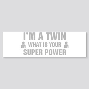 Im A Twin What Is Your Super Power Bumper Sticker