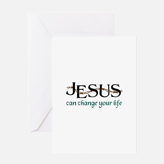 Jesus Can Change Life Greeting Cards