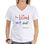 I'm Blind Not Deaf, Women's V-Neck T-Shirt